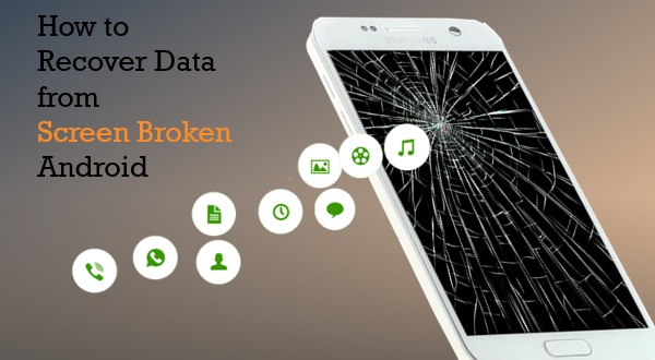 Recover Data from Android with Broken Screen