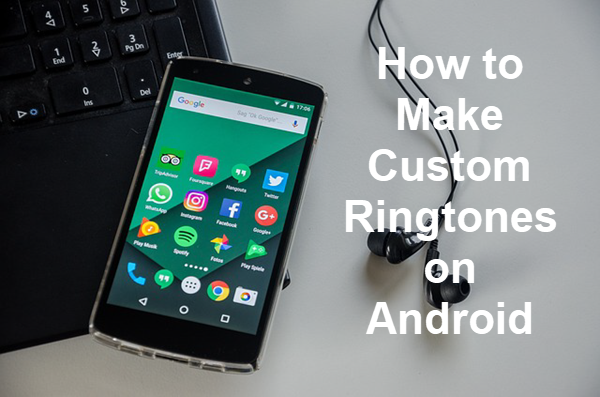 How to Make a Custom Ringtone or Notification Sound on Android.